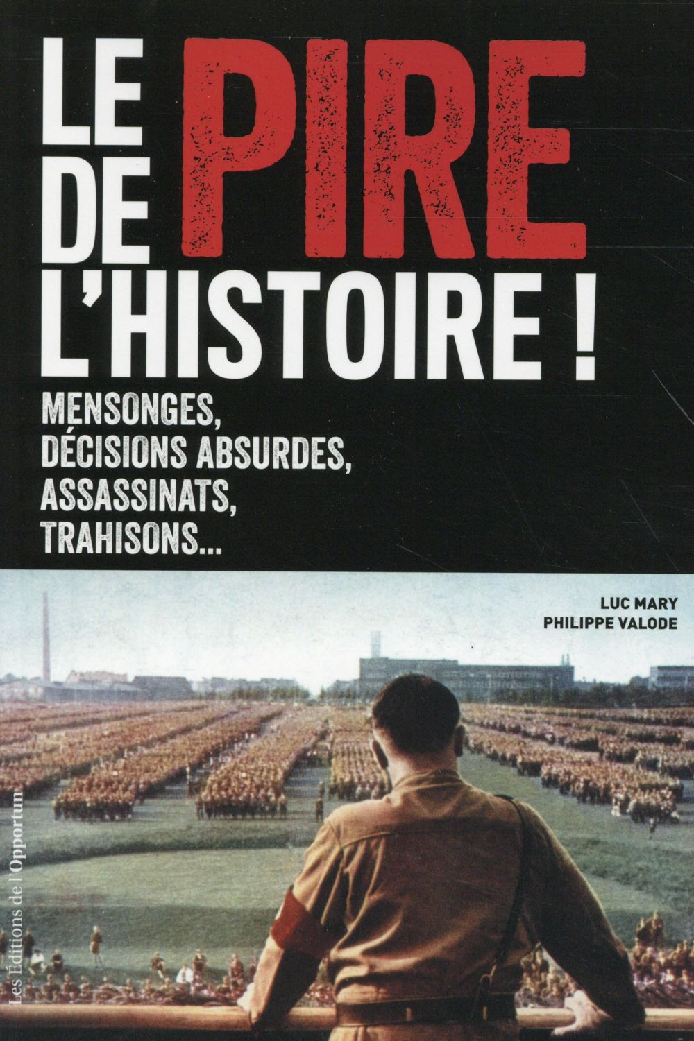 LE PIRE DE L'HISTOIRE! MENSONGES, DECISIONS ABSURDES, ASSASSINATS, TRAHISONS
